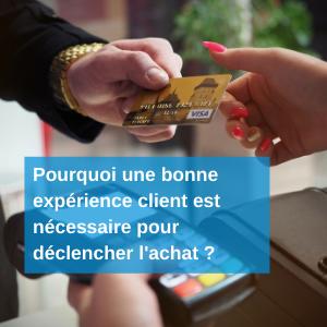 Pourquoi une bonne expérience client est nécessaire pour déclencher l'achat ?